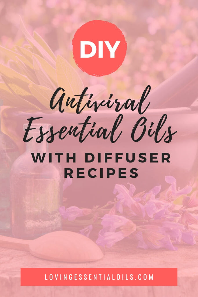 Antiviral Essential Oils for Diffusing by Loving Essential Oils