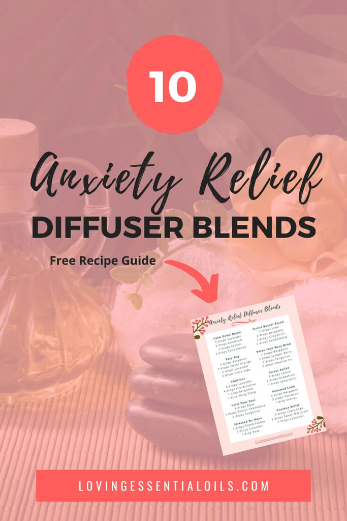 Best Anxiety Relief Diffuser Blends & Essential Oil Recipes by Loving Essential Oils