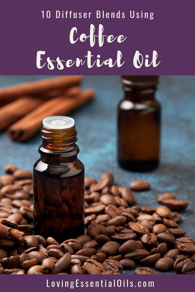 Coffee Essential Oil Uses, Benefits & Recipes Diffuser blends - EO Spotlight by Loving Essential Oils
