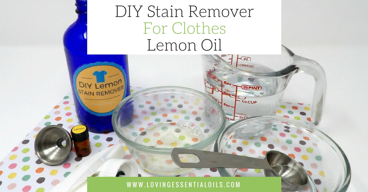 DIY Stain Remover For Clothes With Lemon Essential Oil - Loving Essential Oils