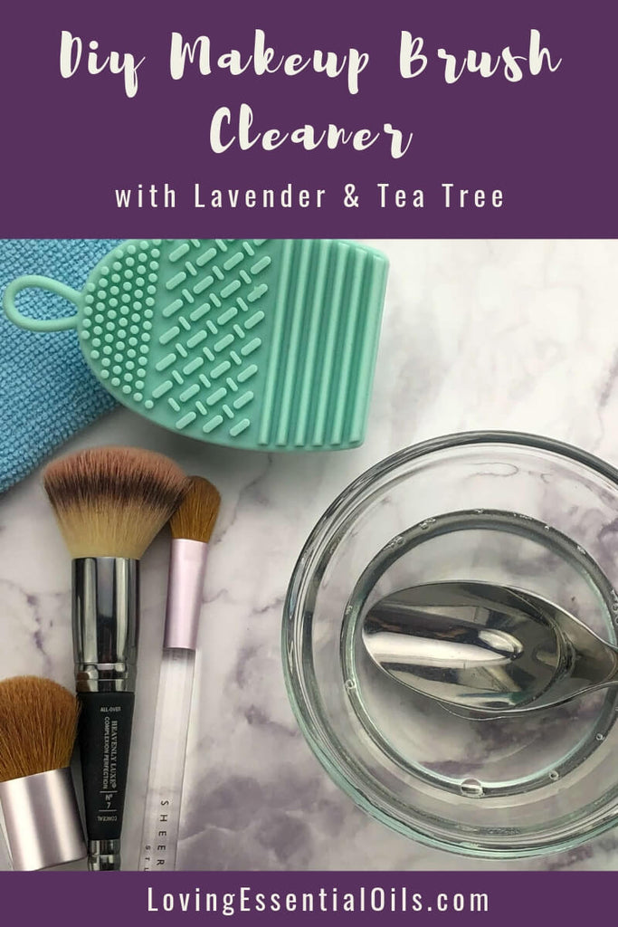 Essential Oil Makeup Brush Cleaner (Simple Yet Effective!) by Loving Essential Oils | Lavender & Tea Tree Oil