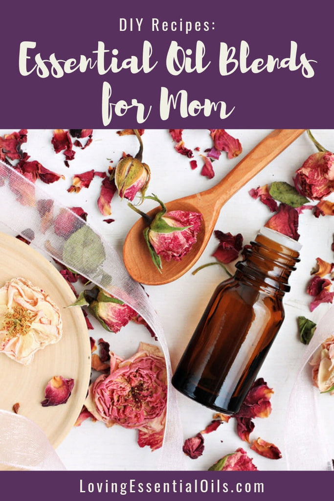 5 Essential Oil Recipes for Mom - DIY Blends to SpOil Her! by Loving Essential Oils