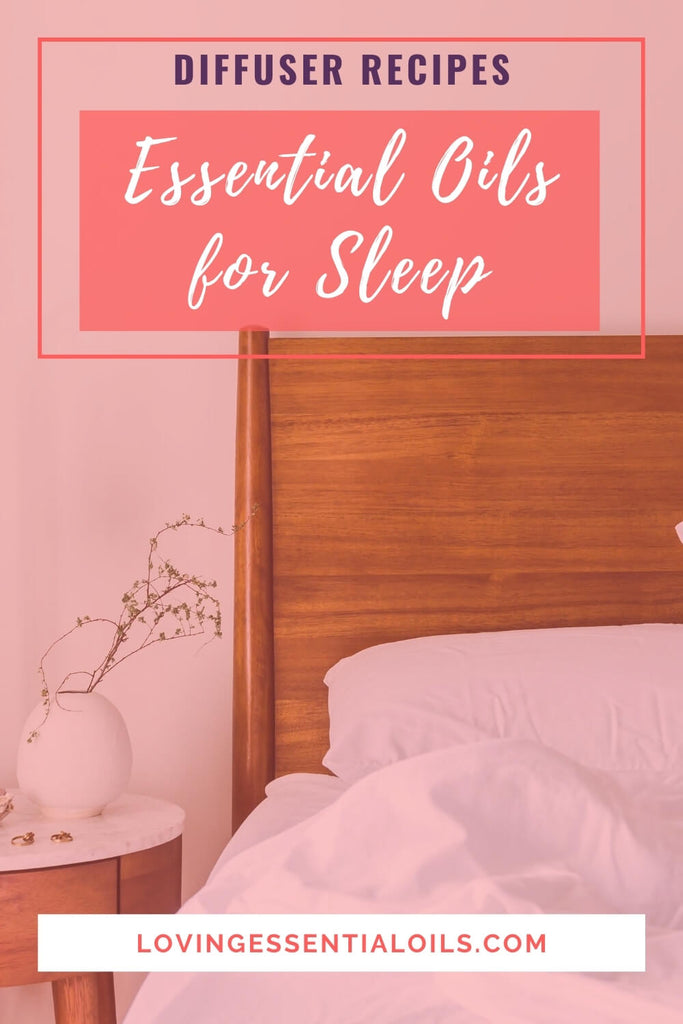 Essential Oil Diffuser Blends for Sleep by Loving Essential Oils