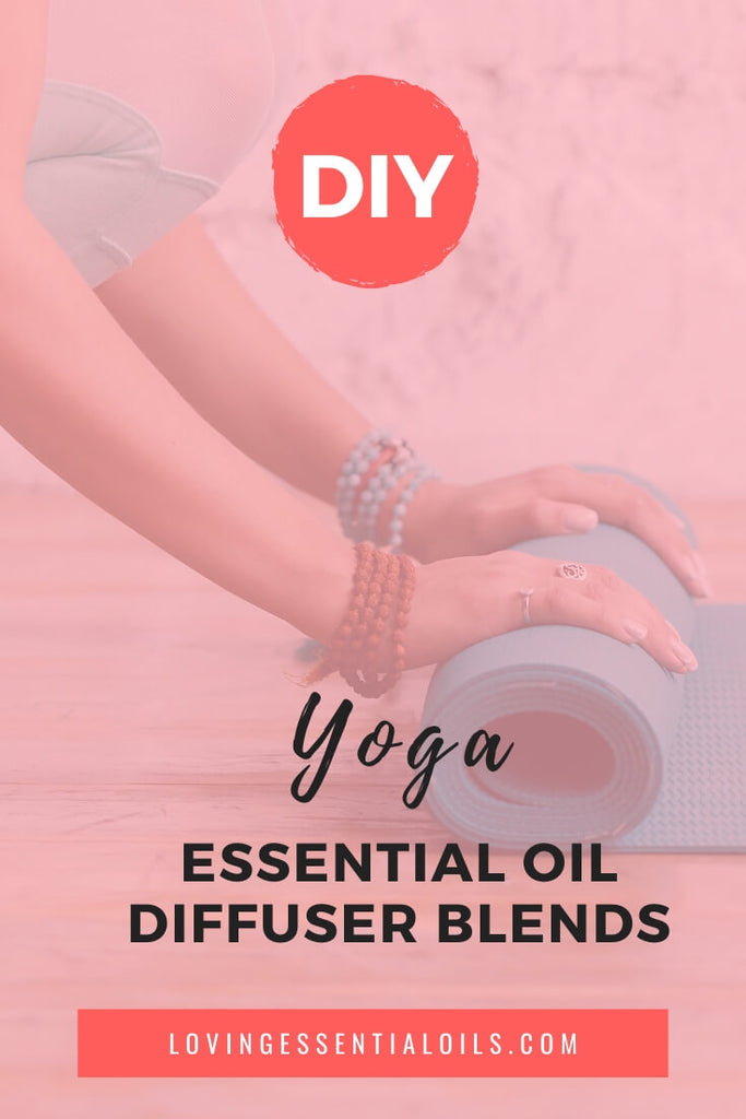 Essential Oil Diffuser Blends for Yoga by Loving Essential Oils - Enjoy aromatherapy during your next yoga session!
