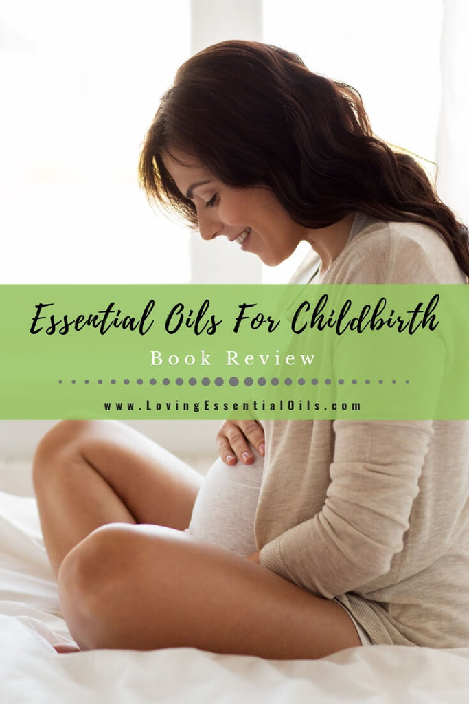 Essential Oils For Childbirth by Loving Essential Oils