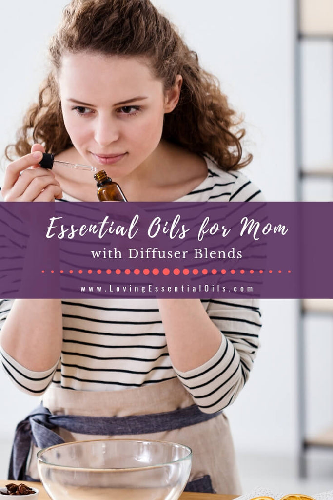 Essential Oils for Mom with Diffuser Blends by Loving Essential Oils