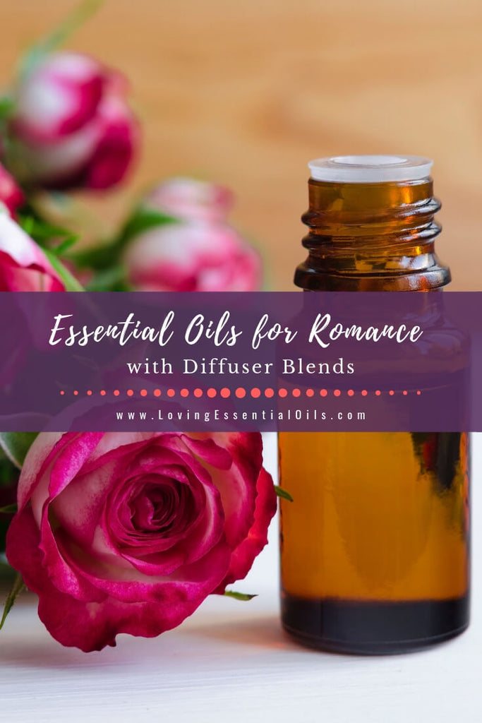 10 Essential Oils for Romance with Diffuser Blends - Free Printable Cheat Sheet by Loving Essential Oils