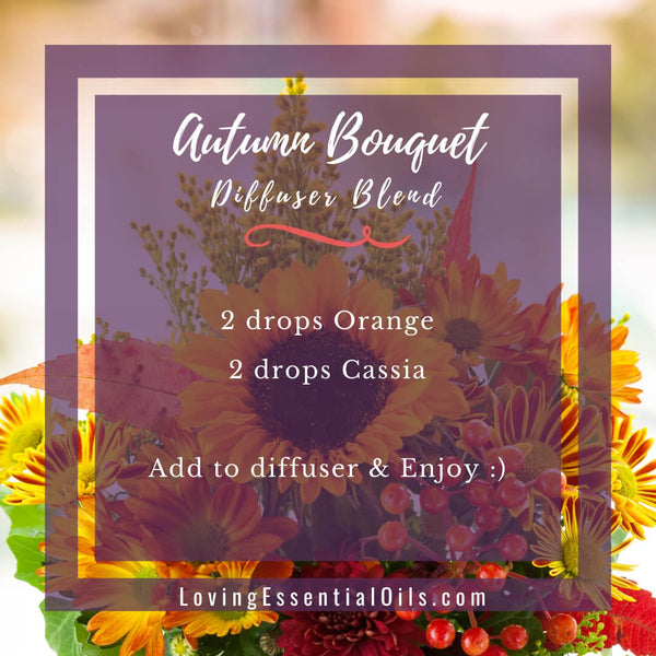 Best Fall Essential Oil Diffuser Blends - Wonderful Autumn Scents of the Season! by Loving Essential Oils | Autumn Bouquet with orange, cassia