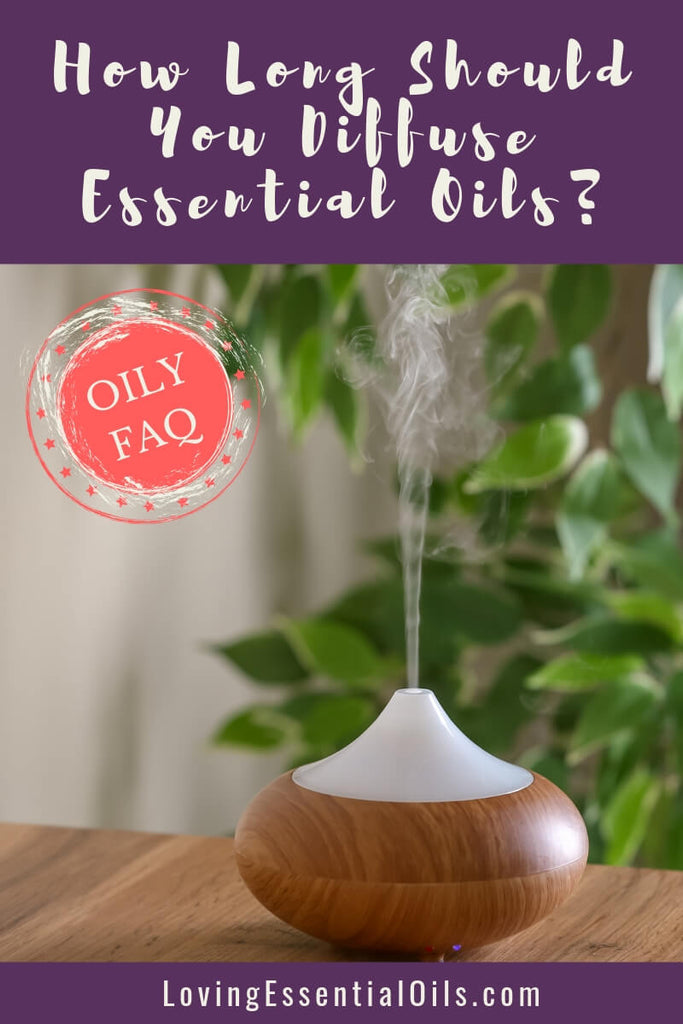 How Long Should You Diffuse Essential Oils? - Oily FAQ by Loving Essential Oils