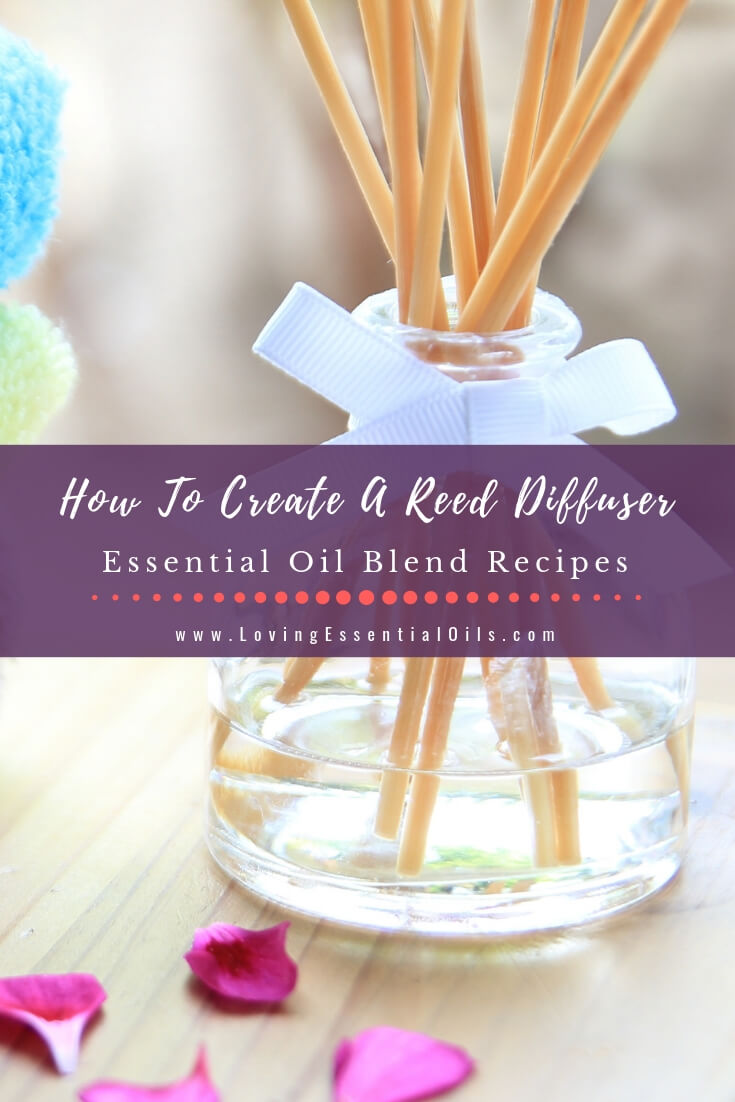 How To Create A Reed Diffuser With 10 Essential Oil Blend Recipes by Loving Essential Oils