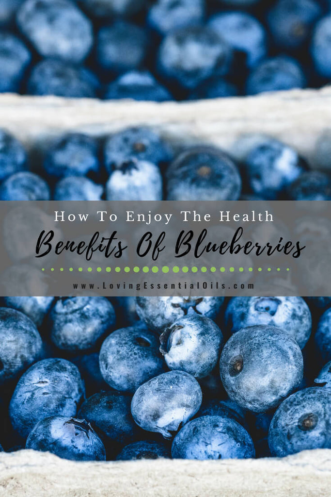 How To Enjoy The Health Benefits Of Blueberries by Loving Essential Oils