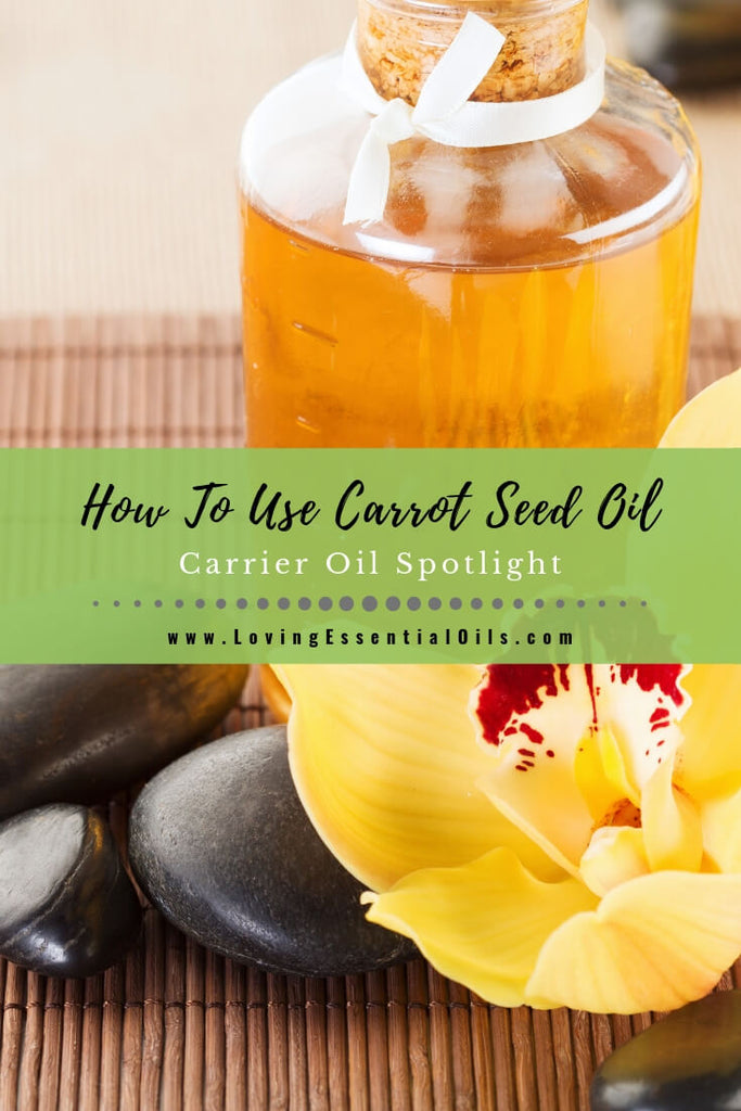 How To Use Carrot Seed Oil To Beautify Skin - Carrier Oil Spotlight by Loving Essential Oils
