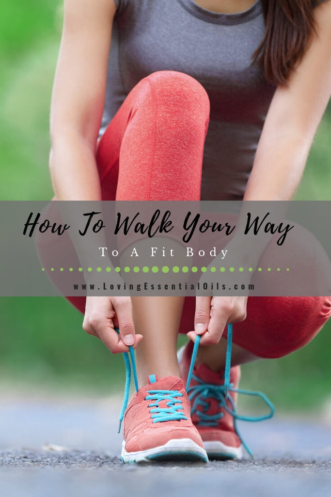 How To Walk Your Way To A Fit Body by Loving Essential Oils