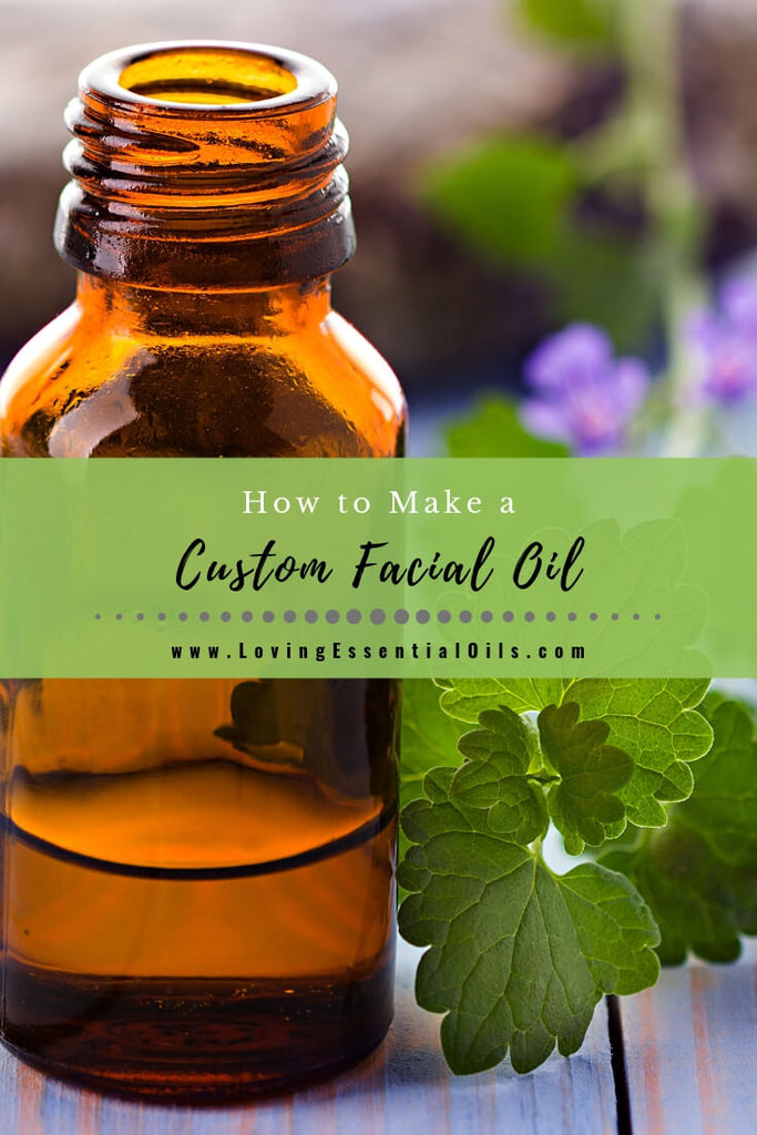 How to Make a Custom Facial Oil by Loving Essential Oils