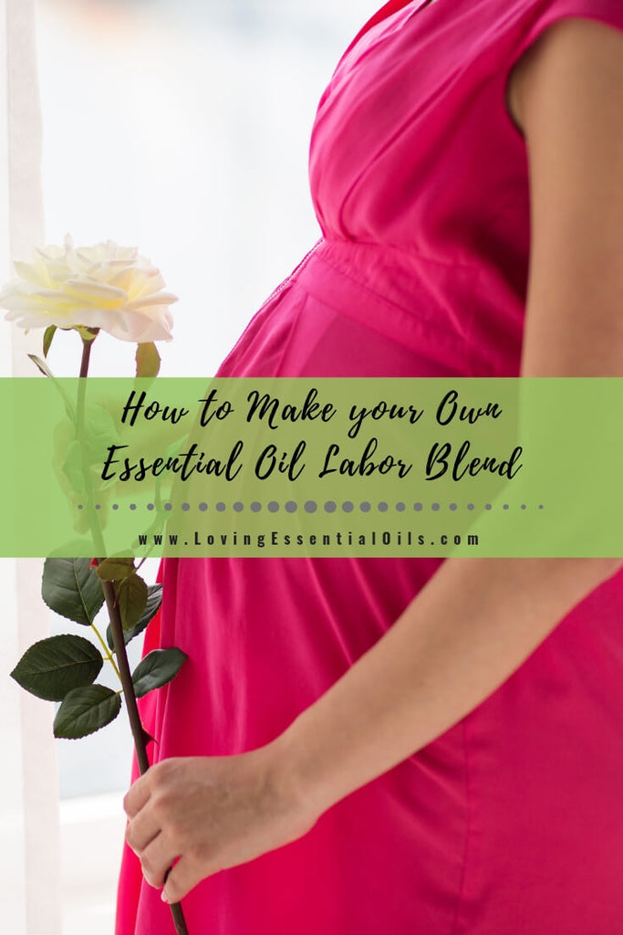How to Make your Own Essential Oil Labor Blend by Loving Essential Oils