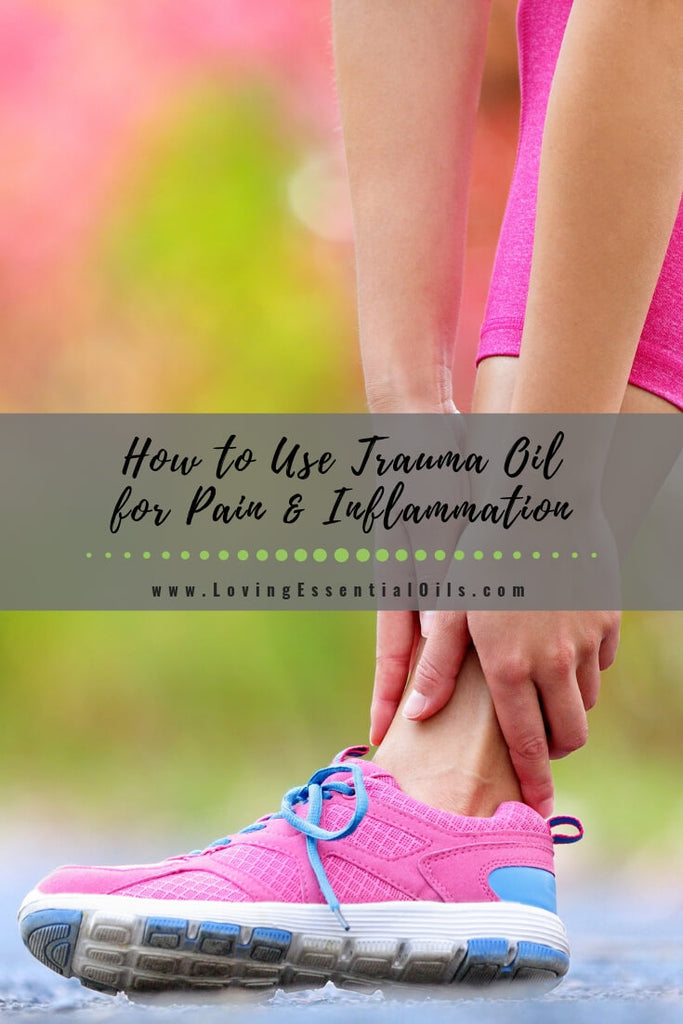 How to Use Trauma Oil for Pain and Inflammation by Loving Essential Oils