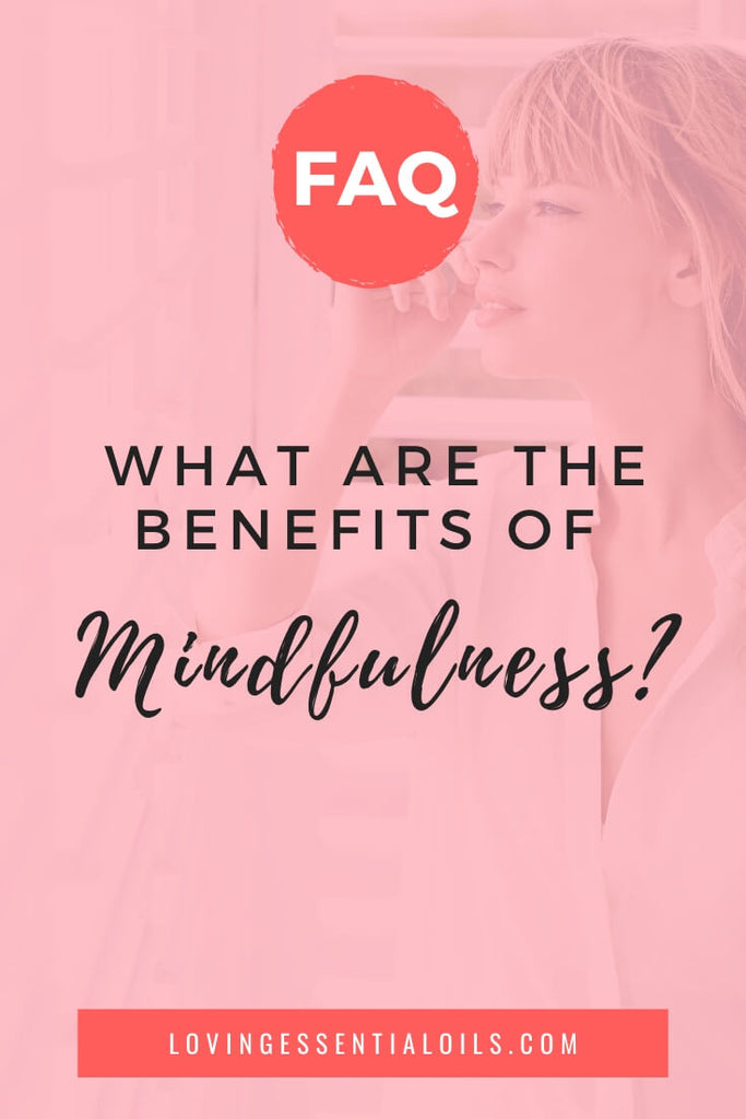 Are there any benefits to mindfulness? Learn about mindfulness and how to be more mindful throughout your day.