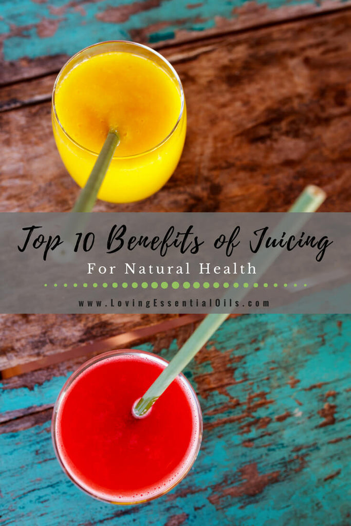 Top 10 Benefits of Juicing for Energy, Natural Health and Glowing Skin by Loving Essential Oils