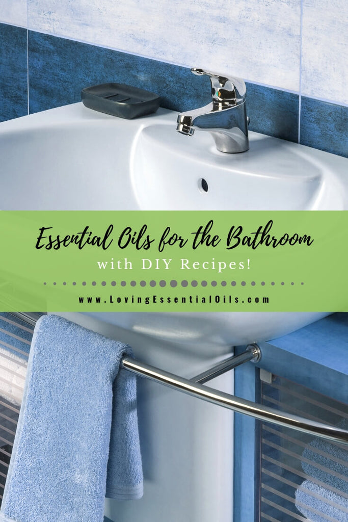 Top 10 Essential Oils for the Bathroom with Recipes! by Loving Essential Oils