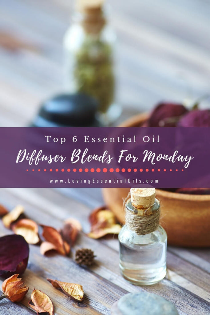 Top 6 Essential Oil Diffuser Blends For Monday by Loving Essential Oils