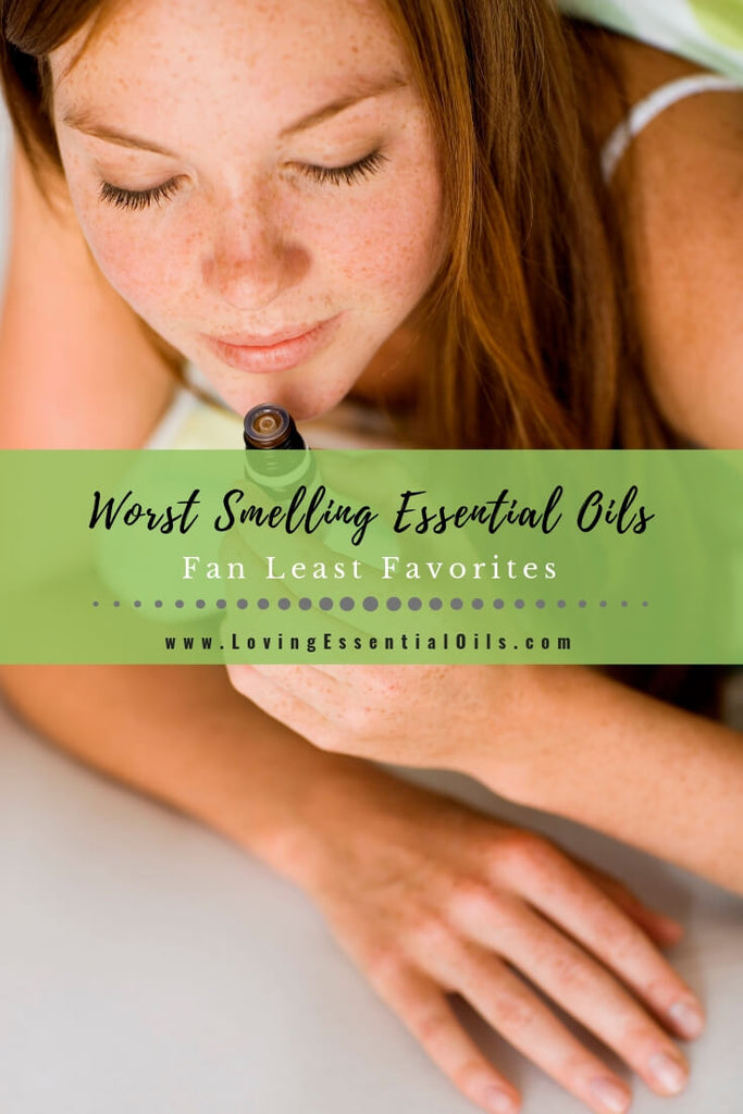 Worst Smelling Essential Oils - Fan Least Favorites by Loving Essential Oils