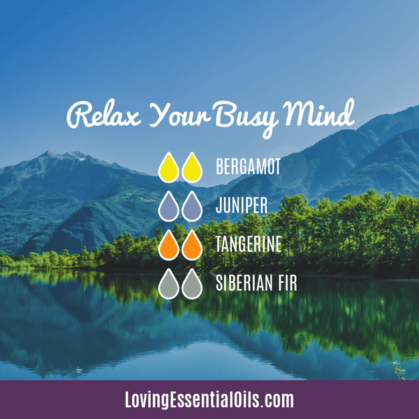 Anxiety Relief Essential Oil Diffuser Blends - Relax Your Busy Mind by Loving Essential OIls with Bergamot, Juniper Berry, Tangerine, and Siberian Fir