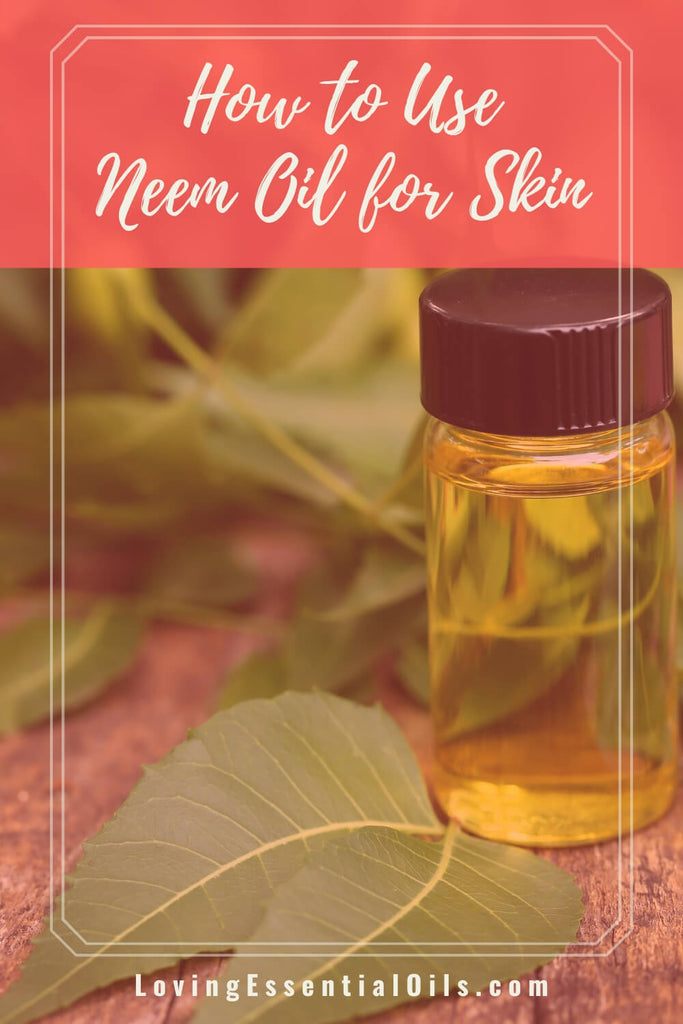 Benefits of Neem Oil for Skin by Loving Essential Oils