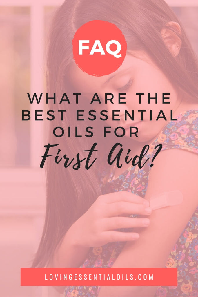 What Are the Best Essential Oils for First Aid? by Loving Essential Oils