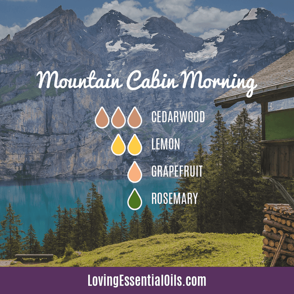10 Cedarwood Diffuser Blends - Calm Stress and Gain Confidence by Loving Essential Oils | Mountain Cabin Morning with cedarwood, lemon, grapefruit, and rosemary