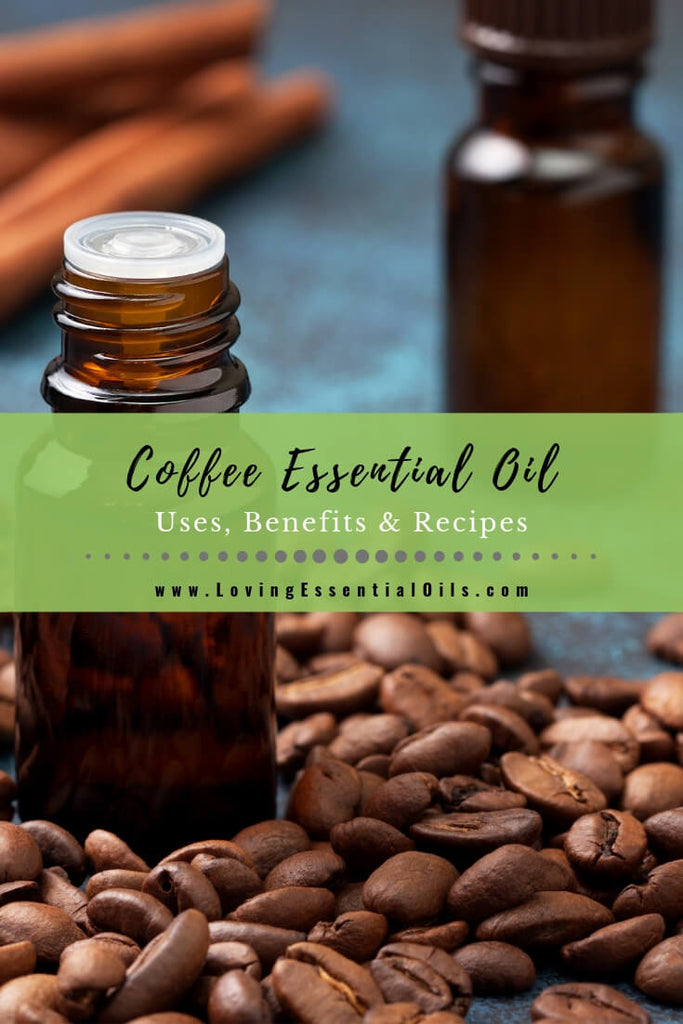 Coffee Essential Oil Uses, Benefits & Recipes - EO Spotlight by Loving Essential Oils