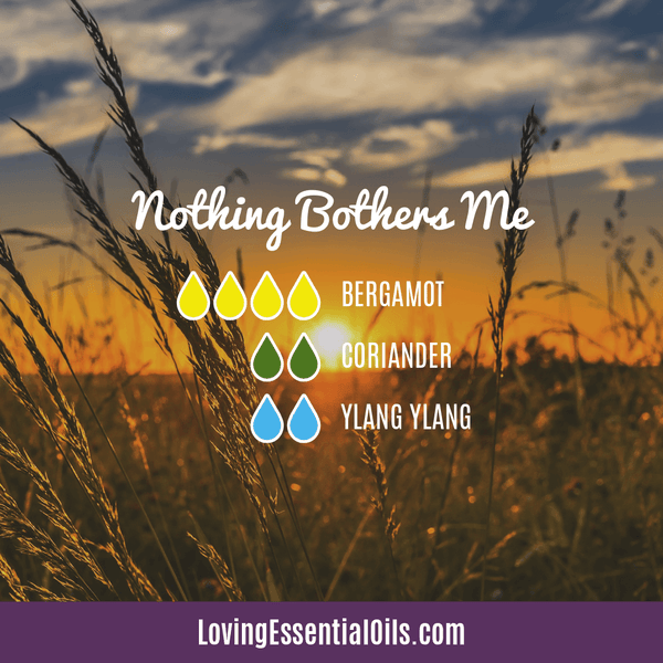 Coriander Essential Oils Uses, Benefits & Recipes - Nothing Bothers Me Diffuser Blend by Loving Essential Oils