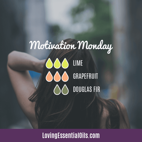 Essential Oil Diffuser Blends For Monday - Motivation Monday by Loving Essential Oils