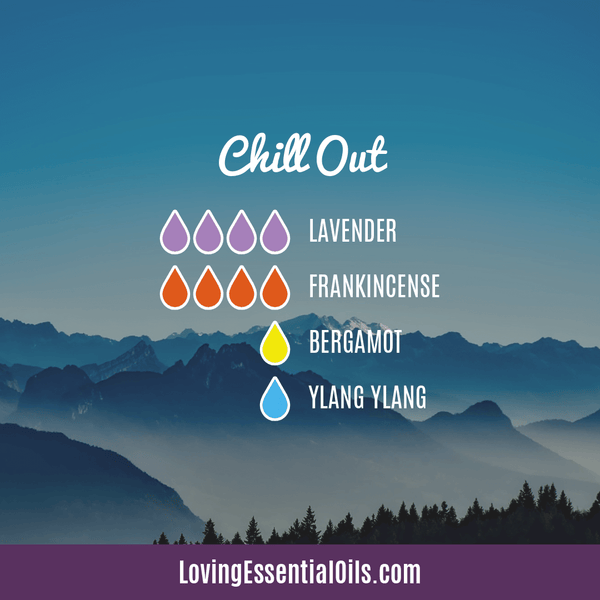 Diffuser Recipes for Anxiety - Chill Out Blend with Lavender, Frankincense, Bergamot, and Ylang Ylang by Loving Essential Oils