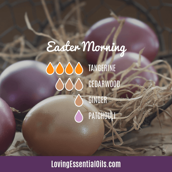 6 Egg-citing Easter Diffuser Blends To Enjoy by Loving Essential Oils | Easter Morning diffuser blend with tangerine, cedarwood, ginger and patchouli essential oil