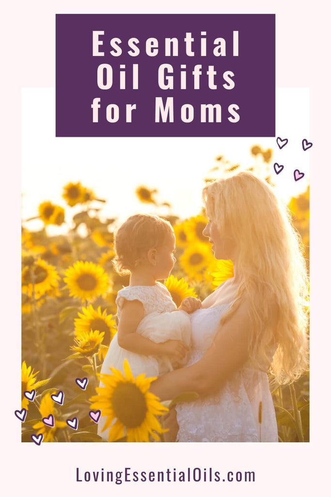 Essential Oil Gifts for Mothers Day by Loving Essential Oils