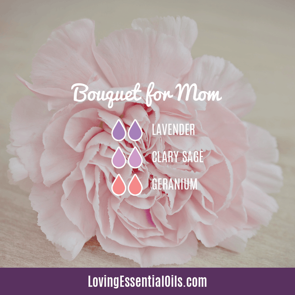 Essential Oils for Mom with Diffuser Blends by Loving Essential Oils | Bouquet for Mom with lavender, clary sage and geranium