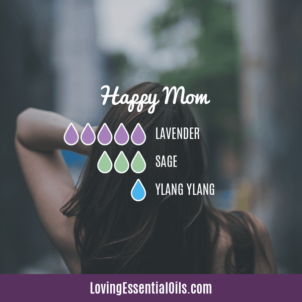 Essential Oils for Mom with Diffuser Blends by Loving Essential Oils | Happy Mom with lavender, sage, and ylang ylang