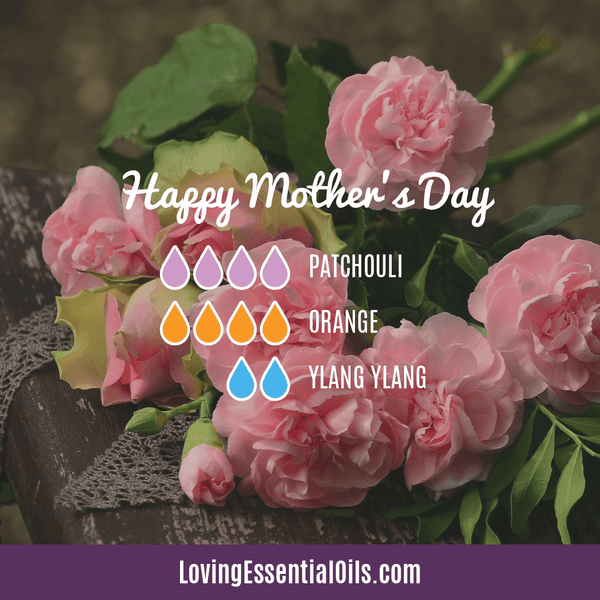 Essential Oils for Mom with Diffuser Blends by Loving Essential Oils | Happy Mother's Day with patchouli, orange, and ylang ylang