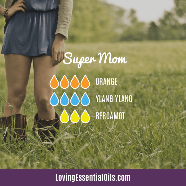 Essential Oils for Mom with Diffuser Blends by Loving Essential Oils | Super Mom with orange, ylang ylang, and bergamot