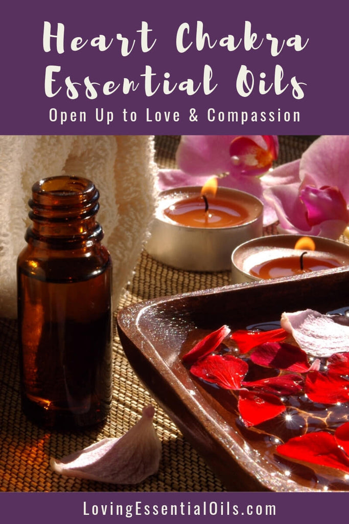 Heart Chakra Essential Oils - Open Up to Love & Compassion by Loving Essential Oils