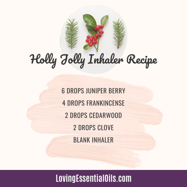 Holiday Essential Oil Blends with Holly Jolly Inhaler Recipe