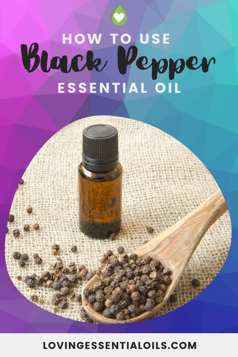 How to use black pepper essential oil by Loving Essential Oils