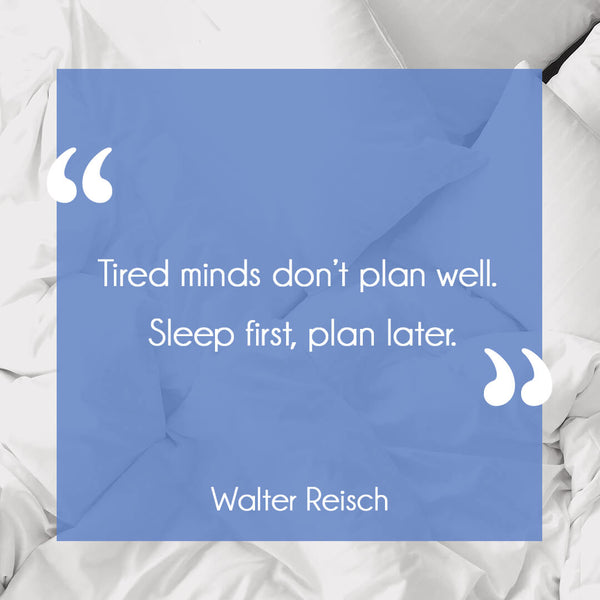 Sleep Quote - Tired minds don't plan well