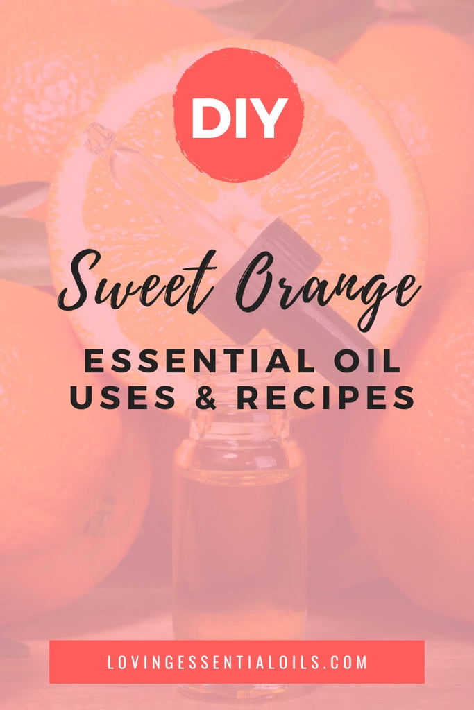 Sweet Orange Essential Oil Recipes and Blends - EO Spotlight by Loving Essential Oils