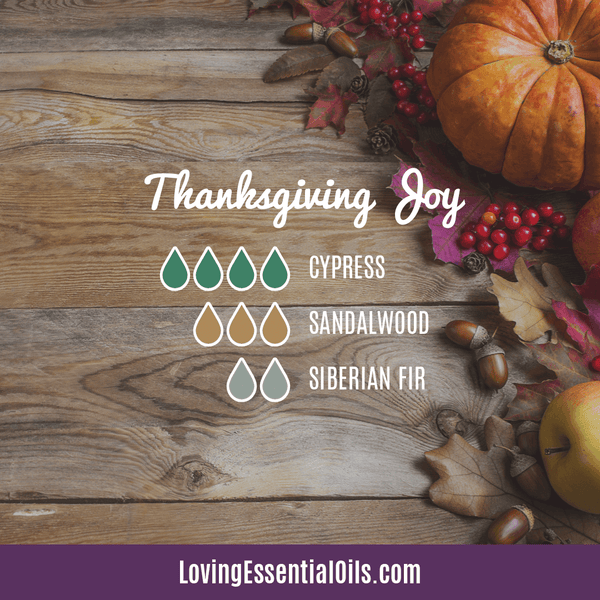 Essential Oil Diffuser Blends for Thanksgiving - Celebrate & Share Your Gratitude! by Loving Essential Oils | Thanksgiving Joy with cypress, sandalwood, and siberian fir