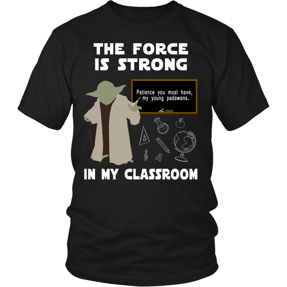 The Force is Strong Teacher T-shirt
