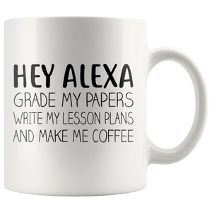 Hey Alexa Grade My Papers Teacher Mug