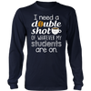 I need a double shot Teacher T-shirt