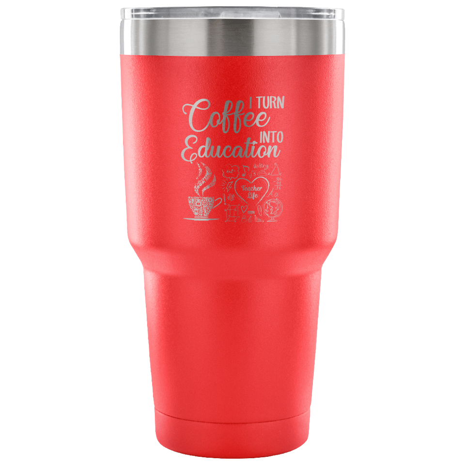 I Turn Coffee Into Education Teacher Tumbler