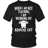 I Am Working My Adipose Off T-Shirt